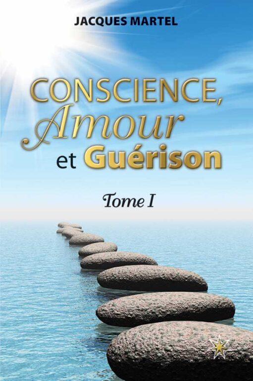 Conscience, amour et guérison, Tome I